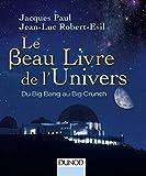Le Beau Livre de l'Univers - 3e. éd. - Du Big Bang au Big Crunch: Du Big Bang au Big...