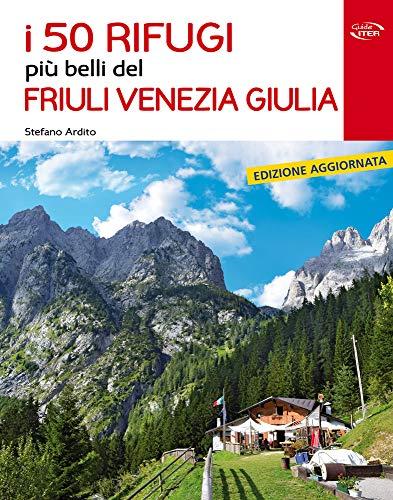 I 50 rifugi pi belli del Friuli Venezia Giulia