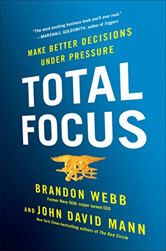 Amazon.com: Total Focus: Make Better Decisions Under Pressure eBook: Webb,  Brandon, Mann, John David: Kindle Store