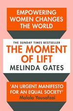 The Moment of Lift: How Empowering Women Changes the World by [Melinda Gates]