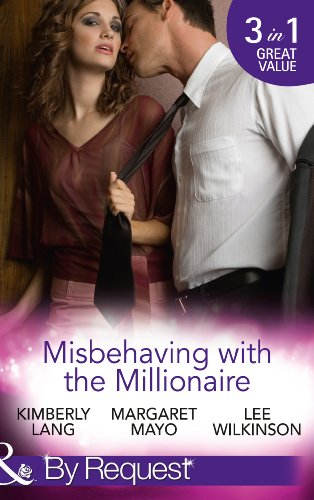 Misbehaving With The Millionaire: The Millionaire's Misbehaving Mistress (Kept for His Pleasure) / Married Again to the Millionaire / Captive in the Millionaire's ... a Billionaire) (Mills & Boon By Request)