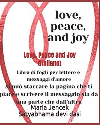Love, Peace and Joy (italiano): Libro di fogli chiari per lettere e messaggi damore. Si pu staccare la pagina che ti piace e scrivere il messaggio sia da una parte che dallaltra