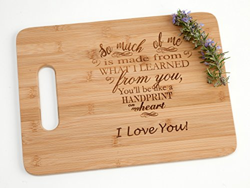 So Much of Me Is Made From What I Learned From You - I Love You Engraved Bamboo Wood Cutting Board Mothers Day Mom Teacher Gift