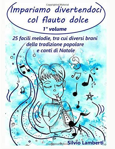 Impariamo divertendoci col flauto dolce - Vol. 1: 25 facili melodie, tra cui diversi brani della tradizione popolare e canti di Natale. Con Demo e Basi mp3