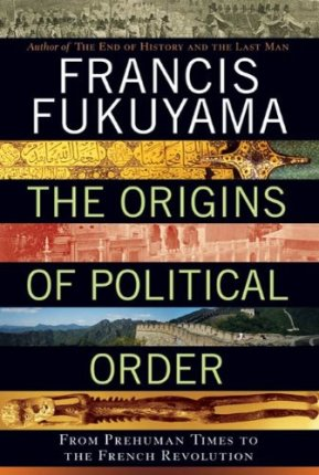 The Origins of Political Order: From Prehuman Times to the French Revolution by [Francis Fukuyama]
