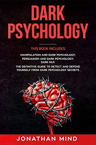 Dark Psychology: This Book Includes: Manipulation and Dark Psychology; Persuasion and Dark Psychology; Dark NLP. The Definitive Guide to Detect and Defend Yourself from Dark Psychology Secrets