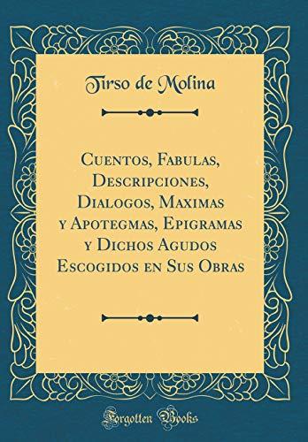 Cuentos, Fabulas, Descripciones, Dialogos, Maximas y Apotegmas, Epigramas y Dichos Agudos Escogidos