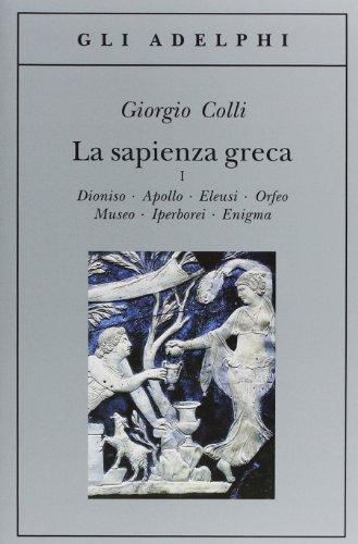 La sapienza greca. Dioniso, Apollo, Eleusi, Orfeo, Museo, Iperborei, Enigma (Vol. 1)