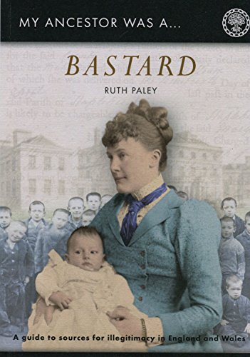 My Ancestor Was a Bastard: A Family Historian's Guide to Sources for Illegitimacy in England and Wales
