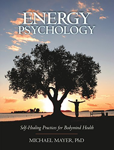 Energy Psychology: Self-Healing Practices for Bodymind...