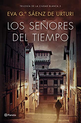 Los señores del tiempo pdf (Trilogía de La Ciudad Blanca 3) – Eva García Sáenz de Urturi