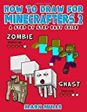 How to Draw for Minecrafters: A Step by Step Guide: (An Unofficial Minecraft Book) (Volume 2)