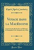 Voyage Dans La Macédoine, Vol. 2: Contenant Des Recherches Sur l'Histoire,...