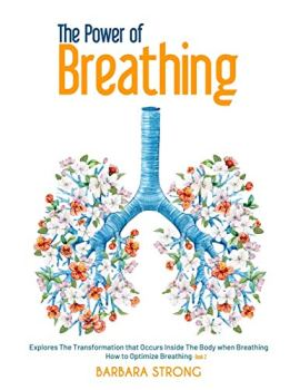 The Power of Breathing: Explores The Transformation that Occurs Inside The Body when Breathing | How to Optimize Breathing - Book 2