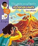 Ma Petite Encyclopédie en Autocollants: Les volcans - De 5 à 8 ans