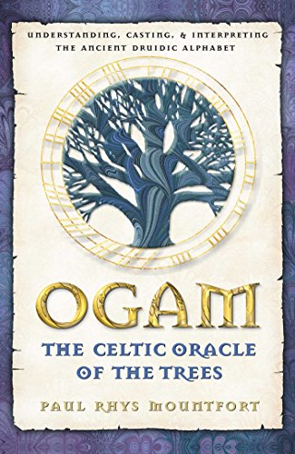 Ogam: The Celtic Oracle of the Trees: Understanding,...