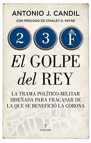 23-F. El golpe del Rey de Antonio J. Candil