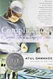 Complications: A Surgeon's Notes on an Imperfect...