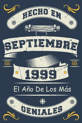 Hecho En Septiembre 1999 El Año De Los Más Geniales: Cuaderno de cumpleaños de 22 años   Regalo de cumpleaños perfecto para las mujeres, los hombres, ... Diario   regalos revistas Septiembre 2021