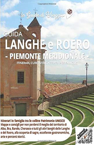 Guida Langhe e Roero  Piemonte Meridionale: Mappe e consigli per visitare Alba, Bra, Barolo, Cherasco e i pi bei borghi di Langhe e Roero