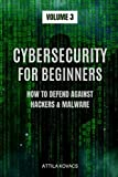 Cybersecurity for Beginners: How to Defend Against Hackers & Malware