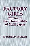 Factory Girls: Women in the Thread Mills of Meiji Japan