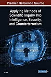 Applying Methods of Scientific Inquiry Into Intelligence, Security, and Counterterrorism (Advances in Digital Crime, Forensics, and Cyber Terrorism)