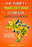 The Thrifty Traveler's Guide to Brazil: What to See, What to Do, Where to Stay on a Budget while in Rio de Janeiro and Sao Paulo - Christ the Redeemer, Carnival, Beaches, Rainforests & Hiking