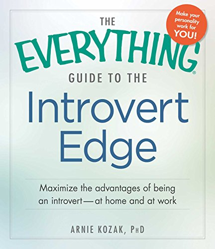 The Everything Guide to the Introvert Edge: Maximize the...