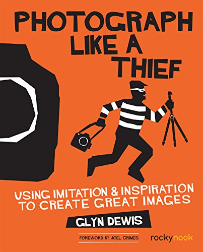 Photograph Like a Thief: Using Imitation and Inspiration to Create Great Images (English Edition)