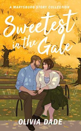 Sweetest in the Gale: A Marysburg Story Collection (There's Something About Marysburg Book 3) by [Olivia Dade]