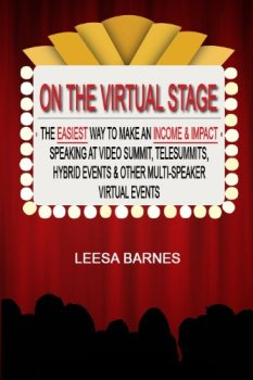 On the Virtual Stage: The Easiest Way to Make an Income & Impact Speaking at Video Summits, Telesummits, Hybrid Events & Other Multi-Speaker Virtual Events