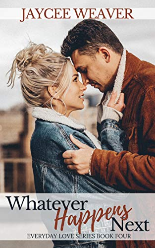 Whatever Happens Next (Everyday Love Book 4) by [Jaycee Weaver]