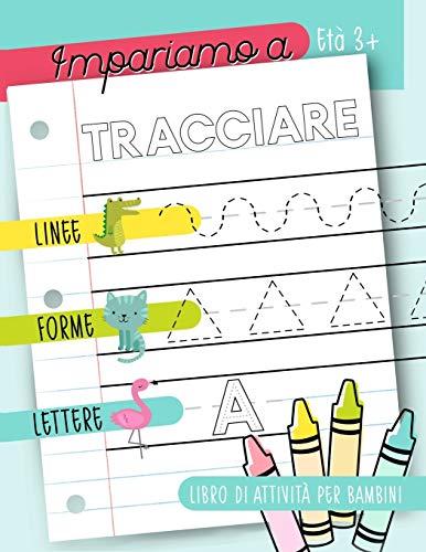 Impariamo a tracciare: Linee forme lettere: Libro di attivit per bambini: Et 3+: Un libro di attivit...