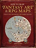 How to Draw Fantasy Art and RPG Maps: Step by Step Cartography for Gamers and Fans