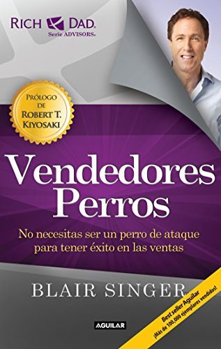 Vendedores Perros. Nueva Edicion / Sales Dogs: You Don't Have to Be an Attack Dog to Explode Your In