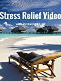 Stress Relief Video with Relaxing Music