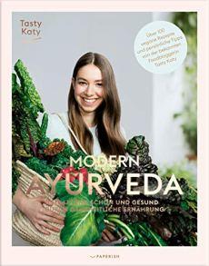 MODERN AYURVEDA: Strahlend schön und gesund durch ganzheitliche Ernährung (PAPERISH® Kochbücher)