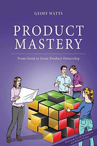 Product Mastery: From Good to Great Product Ownership (Geoff Watts' Agile Mastery Series) by [Geoff Watts, Jeff Sutherland, Roman Pichler]