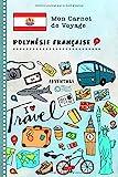 Polynesie Francaise Carnet de Voyage: Journal de bord avec guide pour...