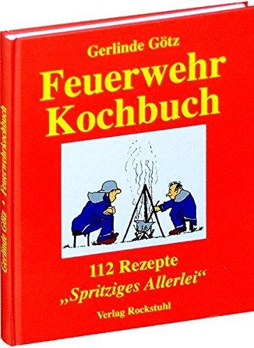 Feuerwehrkochbuch: 112 Rezepte. Spritziges Allerlei