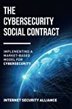 The Cybersecurity Social Contract: Implementing a Market-Based Model for Cybersecurity