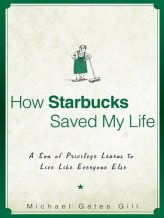 How Starbucks Saved My Life: A Son of Privilege Learns to Live Like Everyone Else by [Michael Gill]