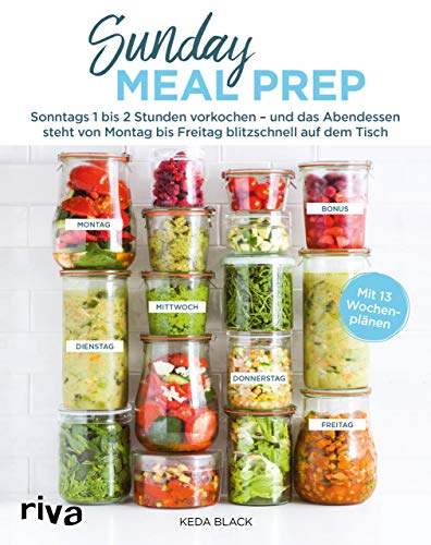 Sunday Meal Prep: Sonntags 1 bis 2 Stunden vorkochen – und das Abendessen steht von Montag bis...
