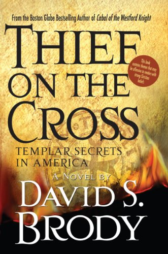 Thief on the Cross: Templar Secrets in America (Templars in America Series Book 2) Kindle Edition