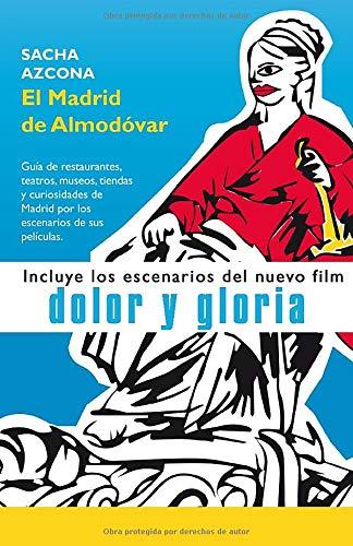 El Madrid de Almodóvar: La 1ª guía de restaurantes, museos, tiendas y curiosidades de Madrid a tr