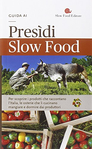 Guida ai Presìdi Slow Food. Per scoprire i prodotti che raccontano l'Italia, le osterie che li cucinano, mangiare e dormire dai produttori