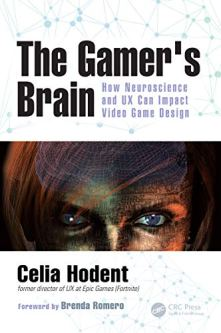 The Gamer's Brain: How Neuroscience and UX Can Impact Video Game Design by [Celia Hodent]