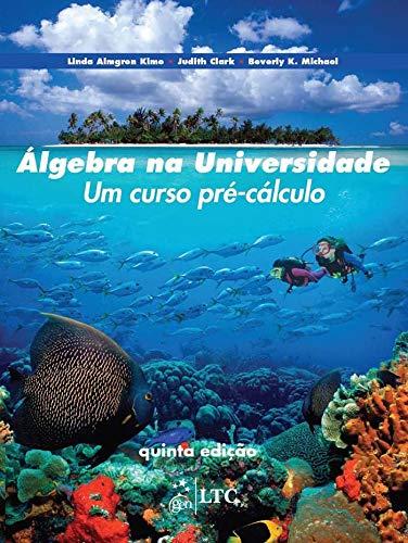 Álgebra na Universidade - Um Curso Pré-Cálculo