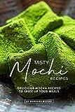 Tasty Mochi Recipes: Delicious Mocha Recipes to Spice Up Your Meals